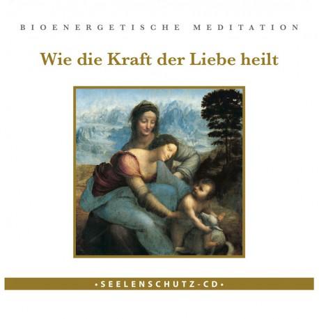 """Seelenschutz CD: """"Wie die Kraft der Liebe heilt"""""""