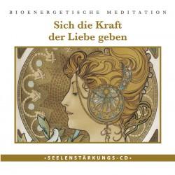 """Seelenstärkungs CD: """"Sich die Kraft der Liebe geben"""""""